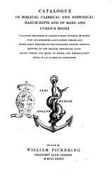 Catalogue Of Biblical Classical And Historical Manuscripts And Of Rare And Curious Books Including Specimens Of Caxton Pynson Wynkyn De Worde Fust And Schoiffer Aldus Jenson Verard  Book PDF
