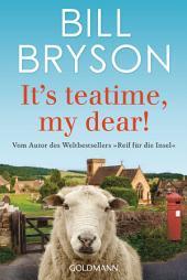 It's teatime, my dear!: Vom Autor des Weltbestsellers »Reif für die Insel«