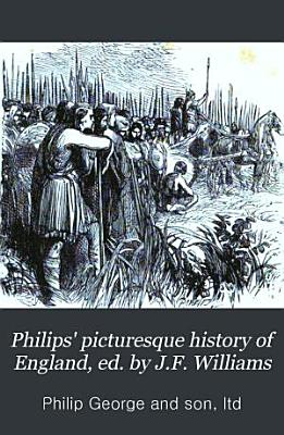 Philips  picturesque history of England  ed  by J F  Williams PDF