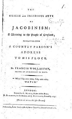 The Origin and Insidious Arts of Jacobinism ... Extracted from A Country Parson's Address to His Flock