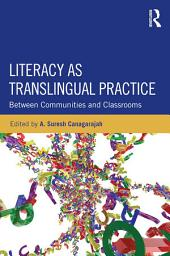 Literacy as Translingual Practice: Between Communities and Classrooms