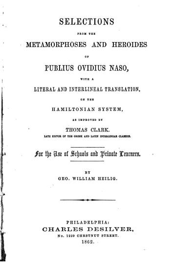 Selections from the Metamorphoses and Heroides of Publius Ovidius Naso  with a Literal and Interlineal Translation on the Hamiltonian System as Improved by Thomas Clark PDF