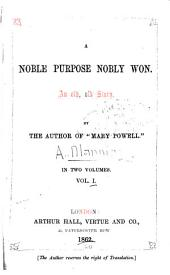 A Noble Purpose Nobly Won: An Old, Old Story, Volume 1