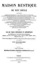 Maison Rustique du XIXe Siècle, contenant les meilleures méthodes de culture usitées en France et à l'étranges: Avec 2500 gravures, Sous la Direction de MM. Bailly, Bixio et Malpeyre, Volume4