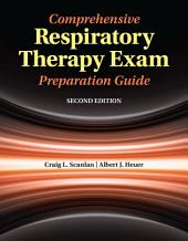 Comprehensive Respiratory Therapy Exam Preparation Guide: Edition 2