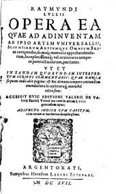 Opera ea quae ad adinventam ab ipso artem universalem scientiarum ... brevi compendio apprehendarum pertinent