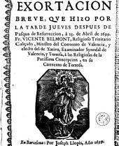 Exortacion breve que hizo por la tarde jueves despues de Pasqua de Resurreccion, á 23 de abril de 1699 Fr. Vicente Belmont ... à las religiosas de la Purissima Concepcion, en su Convento de Tortosa