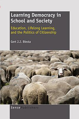Learning Democracy in School and Society  Education  Lifelong Learning  and the Politics of Citizenship PDF