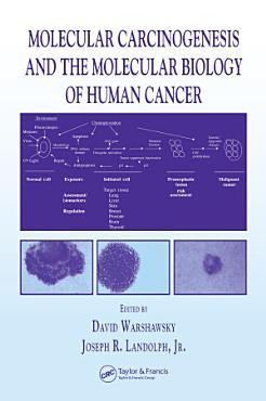 Molecular Carcinogenesis and the Molecular Biology of Human Cancer PDF