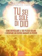 Tu sei il sole di Dio: Come risvegliare il tuo Plesso Solare e diventare un centro radiante di potere