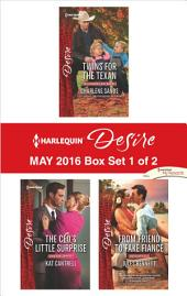 Harlequin Desire May 2016 - Box Set 1 of 2: Twins for the Texan\The CEO's Little Surprise\From Friend to Fake Fiancé