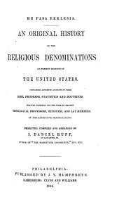 An Original History of the Religious Denominations at Present Existing in the United States: Containing Authentic Accounts of Their Rise, Progress, Statistics and Doctrines