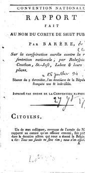 Rapport fait au nom du Comité de salut public, par Barère, sur la conspiration ourdie contre la représentation nationale, par Robespierre, Couthon, St-Just, Lebas et leurs complices. Séance du 9 thermidor, l'an 2e...