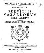Georg. Engelbrecht ... Commentatio de servitiis vasallorm miitaribus: Volume 9