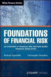 Foundations of Financial Risk: An Overview of Financial Risk and Risk-based Financial Regulation, Edition 2