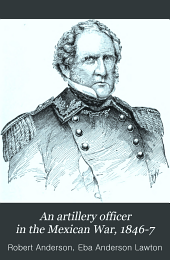 An artillery officer in the Mexican War, 1846-7: letters of Robert Anderson, captain 3rd Artillery, U.S.A.