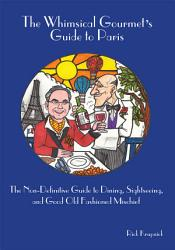 The Whimsical Gourmet S Guide To Paris Book PDF
