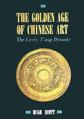 Golden Age of Chinese Art: The Lively T'ang Dynasty
