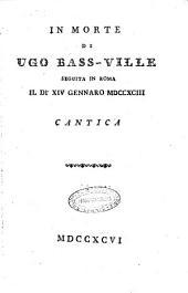 In morte di Ugo Bass-Ville seguita in Roma il dì 14. gennaro 1793 cantica