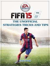 Fifa 15 the Unofficial Strategies Tricks and Tips