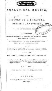 The Analytical Review, Or History of Literature, Domestic and Foreign, on an Enlarged Plan: Volume 25
