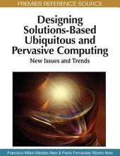 Designing Solutions-Based Ubiquitous and Pervasive Computing: New Issues and Trends: New Issues and Trends