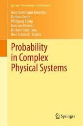 Probability in Complex Physical Systems: In Honour of Erwin Bolthausen and Jürgen Gärtner