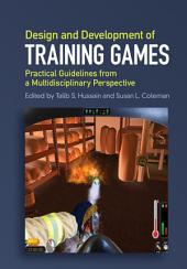 Design and Development of Training Games: Practical Guidelines from a Multidisciplinary Perspective