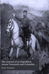 The Journal of an Expedition Across Venezuela and Colombia, 1906-1907: An Exploration of the Route of Bolivar's Celebrated March of 1819 and of the Battle-fields of Boyacá and Carabobo