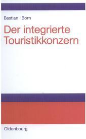 Der integrierte Touristikkonzern: Strategien, Erfolgsfaktoren und Aufgaben