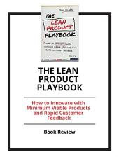The Lean Product Playbook: How to Innovate with Minimum Viable Products and Rapid Customer Feedback: Book Review