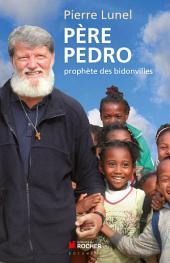 Père Pedro: Prophète des bidonvilles