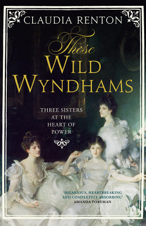 Those Wild Wyndhams  Three Sisters at the Heart of Power