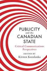 Publicity And The Canadian State Book PDF
