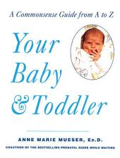 Your Baby & Toddler: A Commonsense Guide from A to Z