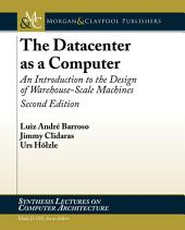 The Datacenter as a Computer: An Introduction to the Design of Warehouse-Scale Machines, Edition 2
