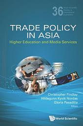 Trade Policy in Asia: Higher Education and Media Services