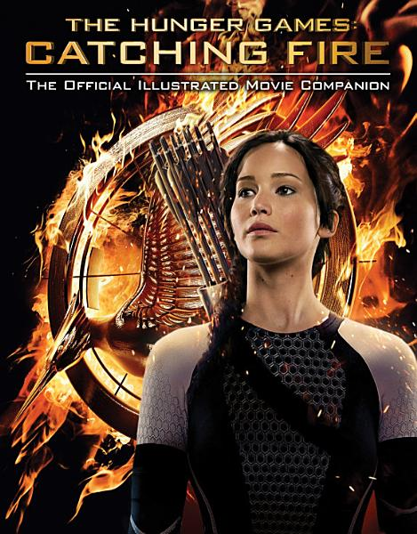 Download The Hunger Games  Catching Fire  The Official Illustrated Movie Companion Book