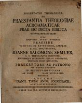 Diss. de praestantia theologiae acroamaticae prae sic dicta biblica