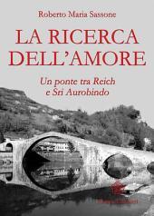 Ricerca dell'amore (La): Un ponte tra Reich e Sri Aurobindo