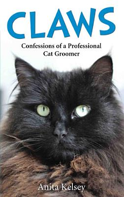 Claws   Confessions of a Professional Cat Groomer PDF