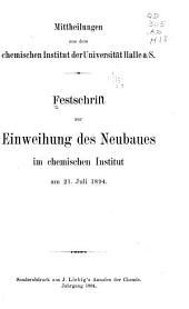 Mittheilungen aus dem Chemischen institut der Universität Halle a/S.: festschrift zur einweihung des neubaues im Chemischen institut am 21. juli 1894 ...