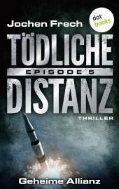 TÖDLICHE DISTANZ - Episode 5: Geheime Allianz: Thriller