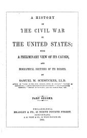 A History of the Civil War in the United States: With a Preliminary View of Its Causes, and Biographical Sketches of Its Heroes, Volume 2