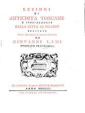 Lezioni di Antichità Toscane E Spezialmente Della Città Di Firenze: Volume 1