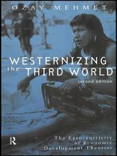 Westernizing the Third World: The Eurocentricity of Economic Development Theories, Edition 2