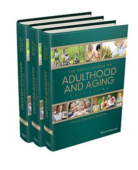 The Wiley Blackwell Encyclopedia of Adulthood and Aging  3 Volume Set PDF