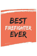 Best Firefighter Ever Firefighters Gifts Firefighter Appreciation Gift, Coolest Firefighter Notebook a Beautiful