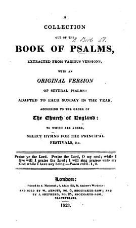 A Collection Out of the Book of Psalms  Extracted from Various Versions  with an Original Version of Several Psalms PDF