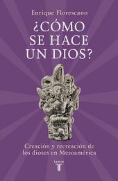 ¿Cómo se hace un dios?: Creación y recreación de los dioses en Mesoamérica